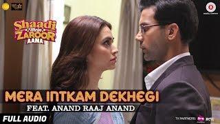 Mera Intkam Dekhegi Feat. Anand Raaj Anand Full Audio   Shaadi Mein Zaroor Aana   Rajkummar, Kriti
