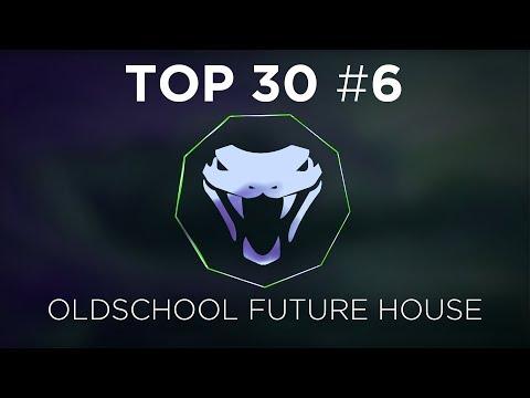 TOP 30 BEST OLDSCHOOL FUTURE HOUSE #6!
