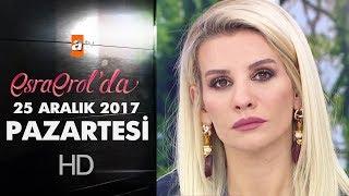 Esra Erol'da 25 Aralık 2017 Pazartesi - 511. Bölüm
