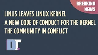 Linus Leaves Linux, A New Code Of Conduct and Community In Conflict