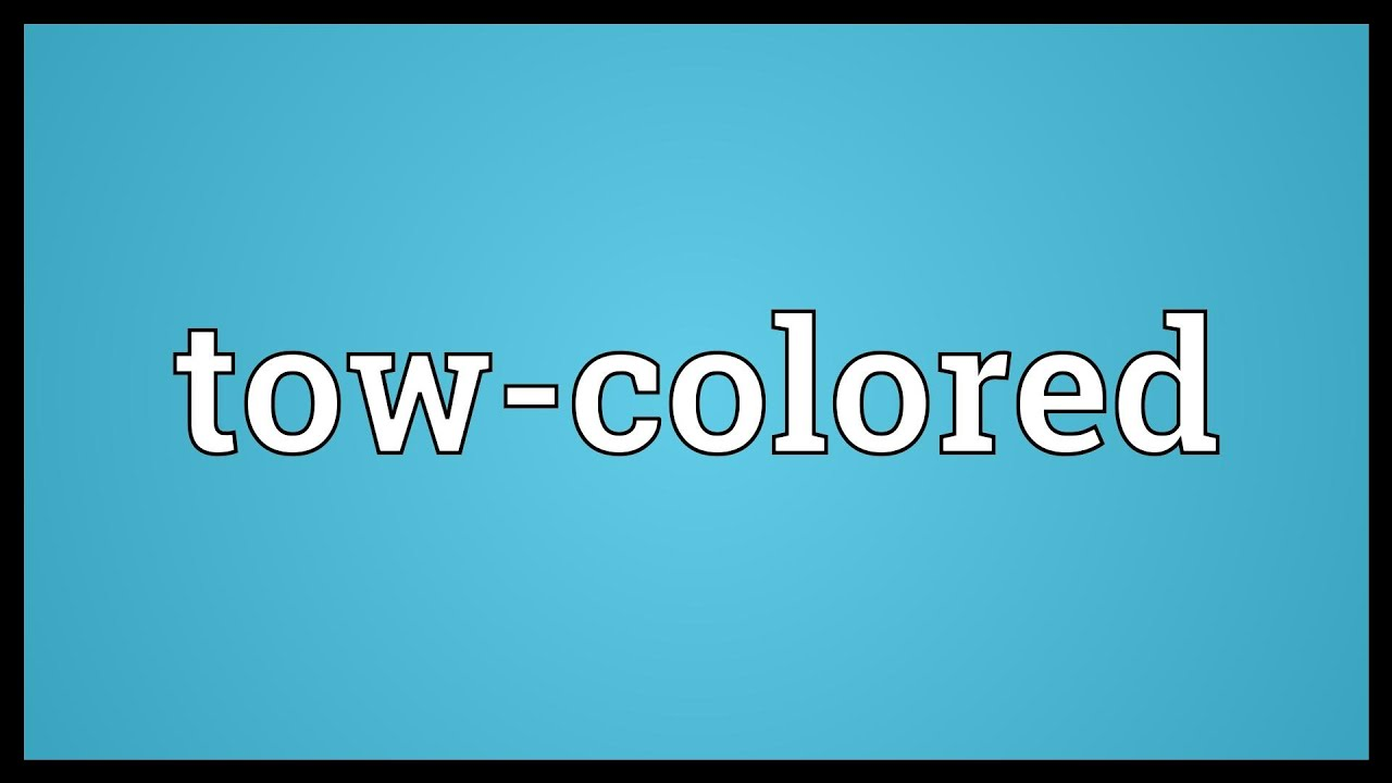 Tow-colored Meaning - YouTube