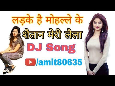 Ladke Hai Mohalle Ke Shaitan Meri Laila Full Dj Remix Song