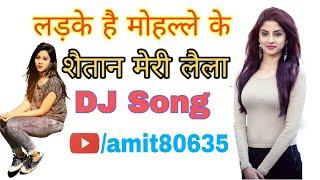 Gambar cover Ladke Hai Mohalle Ke Shaitan Meri Laila Full Dj Remix Song