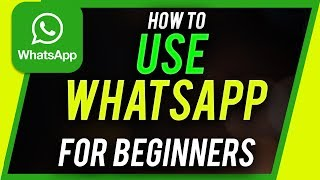How to Use Whatsapp - 2019 Beginner's Guide