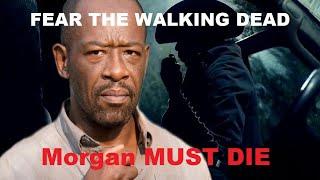 Fear the Walking Dead Season 6 - Why Morgan MUST Die!