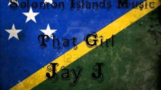 Jay J - That Girl [Solomon Islands Music 2013]