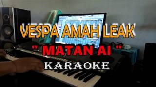 KARAOKE VESPA AMAH LEAK - MATAN AI