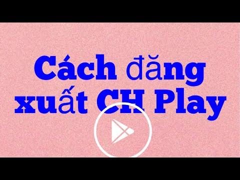 Hướng dẫn cách đăng xuất tài khoản CH Play trên điện thoại!