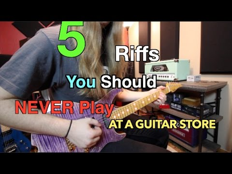 5 Riffs You Should Never Play At Guitar Center .. And How To Play Them ( With Tabs!)