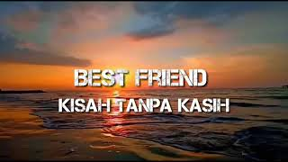 Download Mp3 Best Friend - Kisah Tanpa Kasih  Lirik  🎵