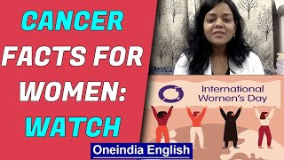 International women's day: How cancers in women can be prevented, what should be done| Oneindia News