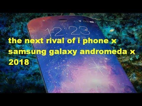 Samsung Galaxy Andromeda X 2018: the next rival of i phone x