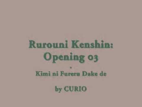 Samurai X / Rurouni Kenshin: Opening 03 - Kimi Ni Fureru Dake De (by CURIO)
