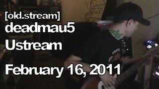 [old.stream] Deadmau5 Ustream - February 16, 2011 [02/16/2011]