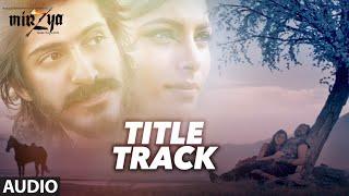 MIRZYA Title Full Audio Song | MIRZYA | Harshvardhan Kapoor, Saiyami Kher | Shankar Ehsaan Loy