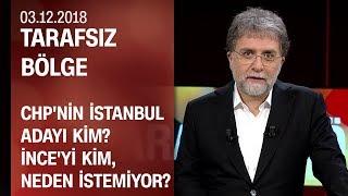 CHP'nin İstanbul adayı kim? İnce'yi kim, neden istemiyor? - Tarafsız Bölge 03.12.2018 Pazartesi