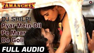 Pyar Mein Dil Pe Maar De Goli Full Audio | Tamanchey | Nikhil Dwivedi & Richa Chadda