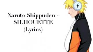 Naruto Shippuden - SILHOUETTE(Lyrics)