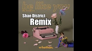 Whethan - Be Like You feat Broods #1 EDM REMIX - Shae District Remix