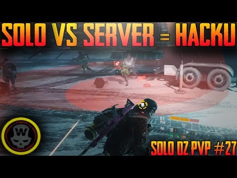 Solo vs Server, Must be HACKU! SOLO DZ PVP #27 (The Division 1.8)