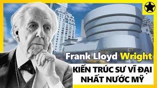 Frank Lloyd Wright – Kiến Trúc Sư Vĩ Đại Nhất Nước Mỹ Và Những Kiệt Tác Đi Trước Thời Đại