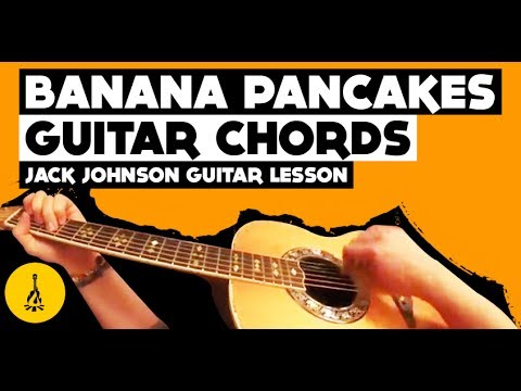 Banana Pancakes Guitar Chords - Jack Johnson Guitar Lesson (Note For ...