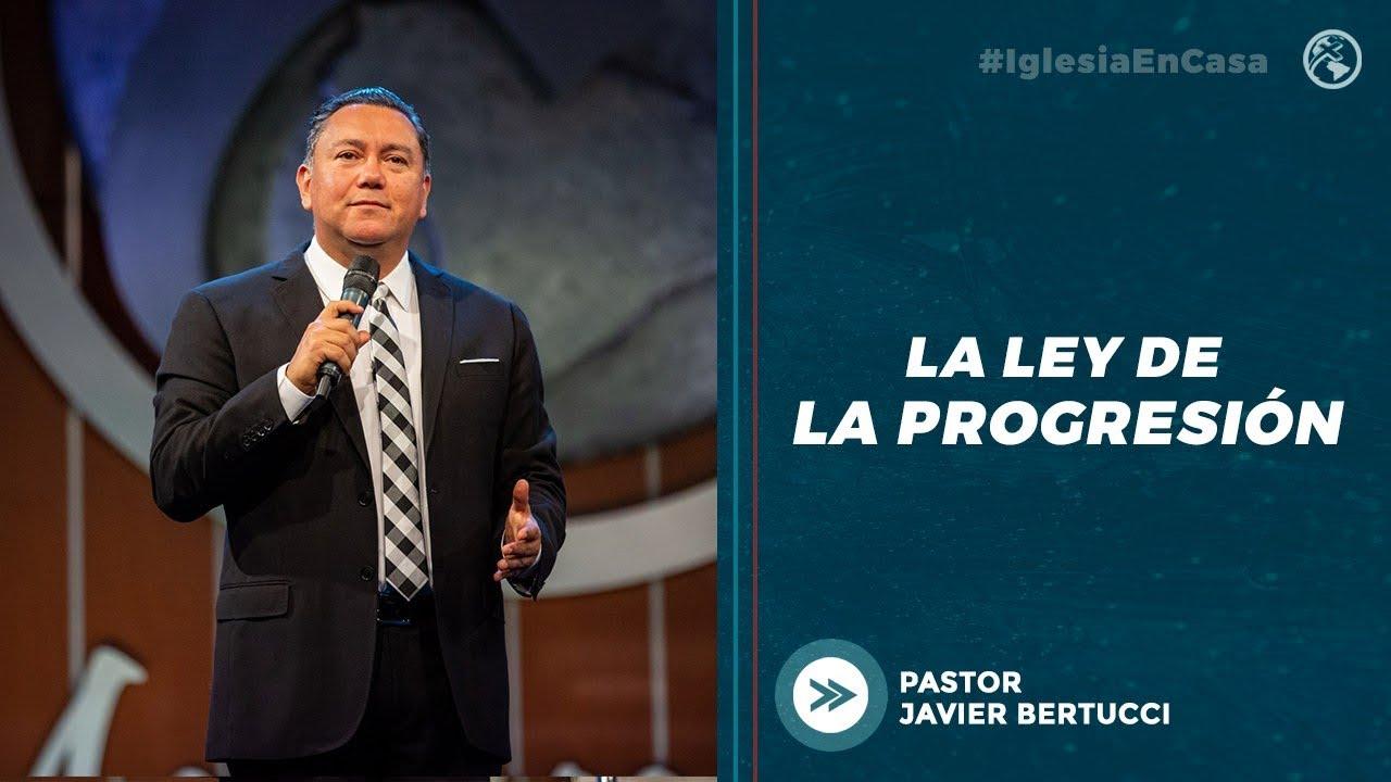La Ley de la Progresión - Pastor Javier Bertucci