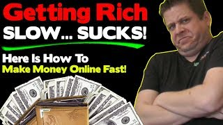 Getting Rich Slow... SUCKS... Here Is How To Make Money Online Fast!