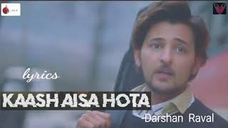 Kaash Aisa Hota Lyric | Darshan Raval | Darshan Latest hit Song 2019