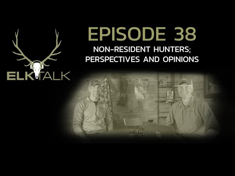 Non-Resident Elk Hunters - Perspectives And Opinions (Elk Talk Podcast EP 38)