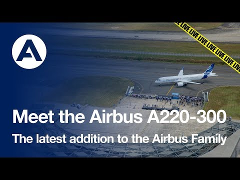 LIVE: Meet the Airbus A220-300, the latest addition to the Airbus Family