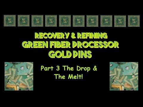 Recovery & Refining Green Fiber Processor Gold Pins Part 3 DROP & MELT