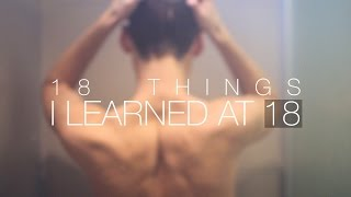18 THINGS I LEARNED AT 18
