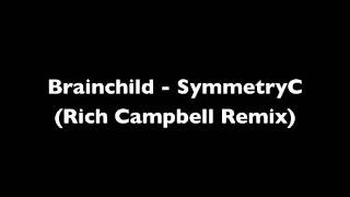 Brainchild - Symmetry C (Rich Campbell Remix)