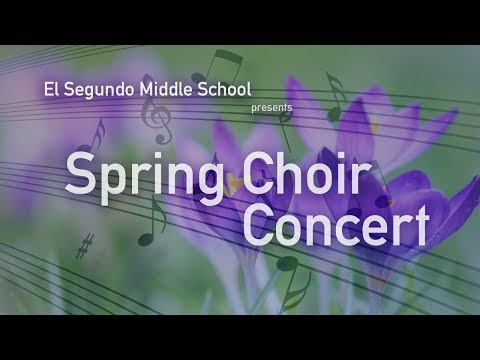 El Segundo Middle School Presents the Spring Choir Concert 2018