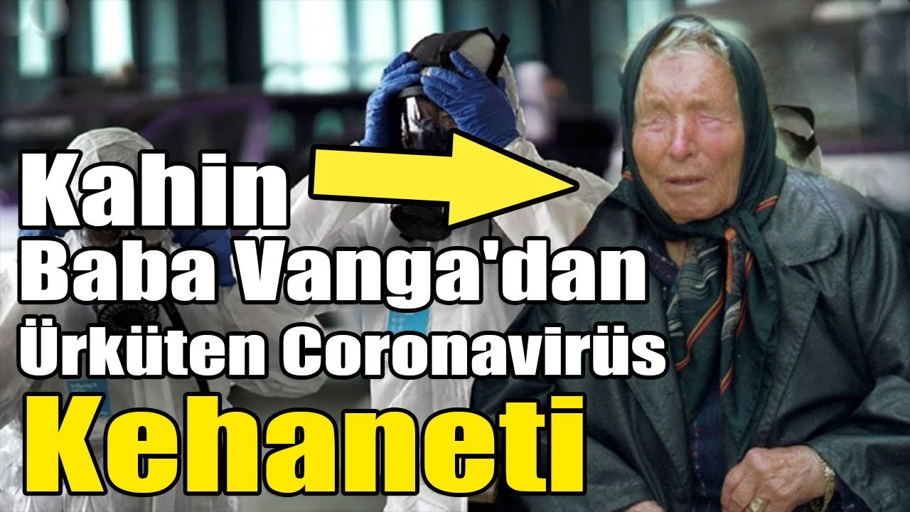 Kahin Baba Vanga'dan Ürküten Coronavirüs Kehaneti - YouTube