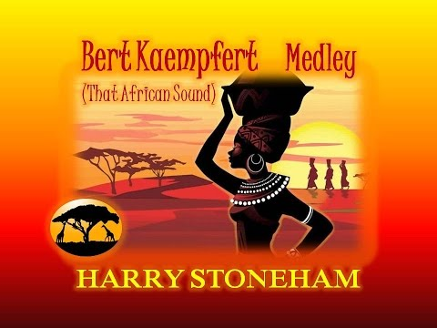 Harry Stoneham -  Bert Kaempfert Medley ( That African Sound )