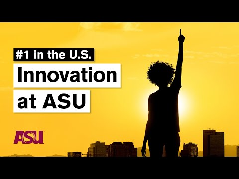Innovation At ASU: Ranked #1 For The Sixth Year In A Row: Arizona State University