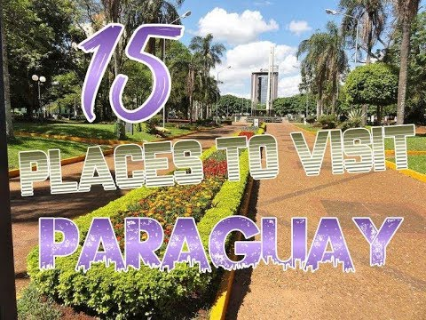 Top 15 Places To Visit In Paraguay