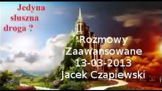 Rozmowy Zaawansowane - Jedyna słuszna droga - 13.03.2013 (J.Czapiewski)