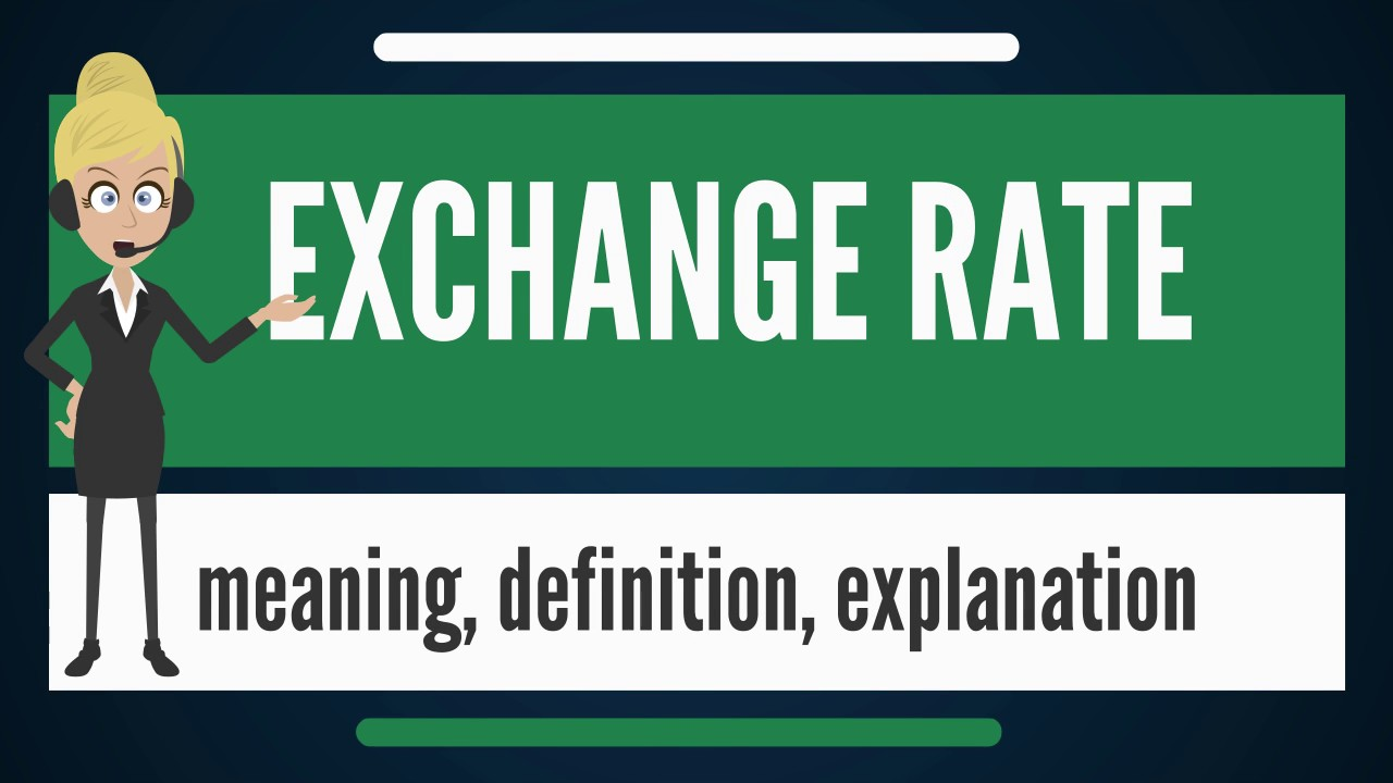 What Is Exchange Rate Does Mean Meaning Definition Explanation
