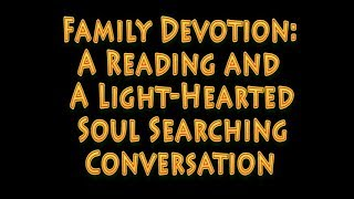 Family  Devotion and  A Light-Hearted Soul Searching Conversation thumbnail