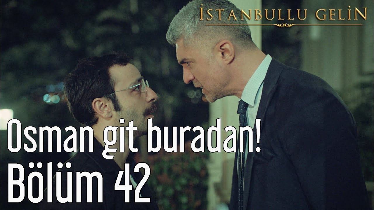 İstanbullu Gelin 42. Bölüm - Osman Git Buradan!