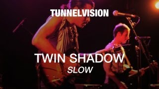 Twin Shadow - Slow - Tunnelvision