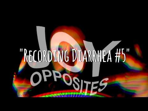 Joy Opposites - Recording Diarrhea #5