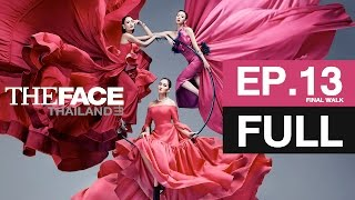 The Face Thailand Season 3 Episode 13 [Final Walk] FULL Episode - 29 เมษายน 2560