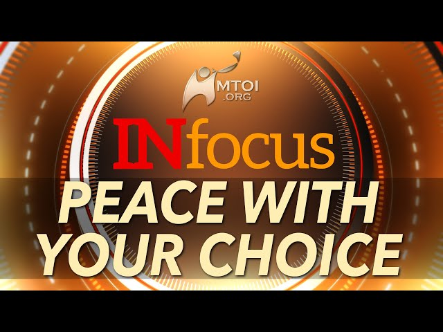 INFOCUS | Peace with Your Choice