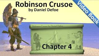 Chapter 04 - The Life and Adventures of Robinson Crusoe by Daniel Defoe - First Weeks On the Isle