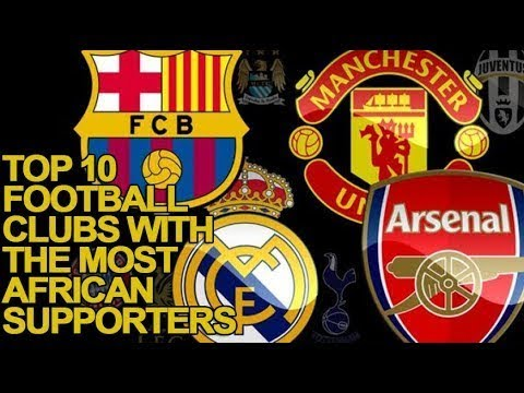 Top 10  Football Clubs with the Most African Supporters