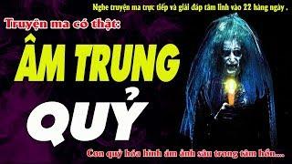 ÂM TRUNG QUỶ - Truyện ma có thật thiên quỷ tại Thái Nguyên hành hạ người - MC Quàng A Tũn